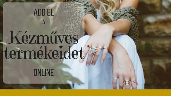 Add el a kézműves termékeidet online